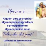 A Catedral de Santo Antônio lhe deseja um Feliz dia dos Pais!